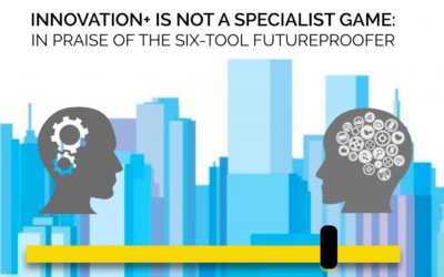 Innovation++ is not a Specialist Game – In Praise of Generalists – The Six Tool Futureproofer